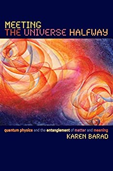 Meeting the Universe Halfway  Quantum Physics and the Entanglement of Matter and Meaning