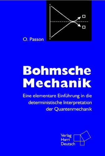 Bohmsche Mechanik: Eine elementare Einführung in die deterministische Interpretation der Quantenmechanik
