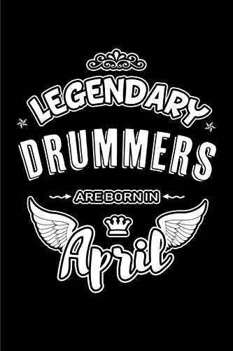 Legendary Drummers are born in April: Blank Lined 6x9 Love Journal/Notebooks as Birthday or any special occasion Gift for Drummers who are born in April.