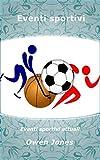 Eventi sportivi: Eventi sportivi attuali (Come fare Vol. 70)