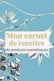 Mon carnet de recettes de produits cosmétiques: Mes recettes de produits bio 100% naturelles|Cahier pour noter des recettes de produits cosmétiques ... Recettes à remplir|Format (15,24x 22,86 cm)