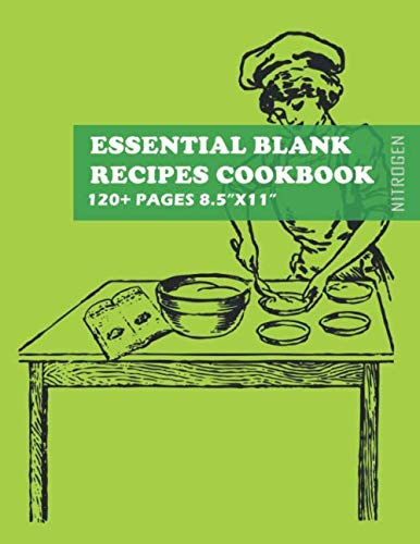 Essential Blank Recipes Cookbook Nitrogen: 120+ Pages (Large 8.5'x11') Blank Recipe Book Journal to Write In Favorite Recipes