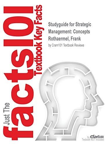 Studyguide for Strategic Management: Concepts by Rothaermel, Frank, ISBN 9781259420474