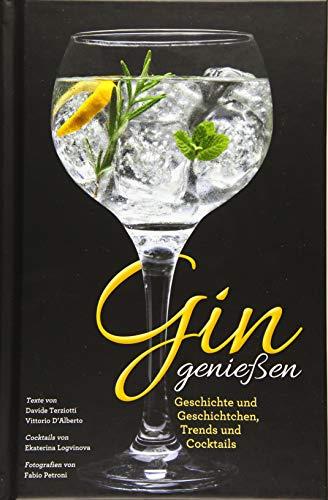 Das Gin Buch - Gin genießen: Geschichte und Geschichtchen, Trends und Cocktails. Herstellung und Marken aus aller Welt.