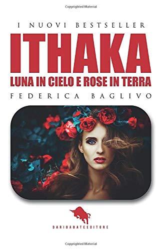 ITHAKA - Luna in Cielo e Rose in Terra: Dal primo Premio Letterario Internazionale Dario Abate Editore