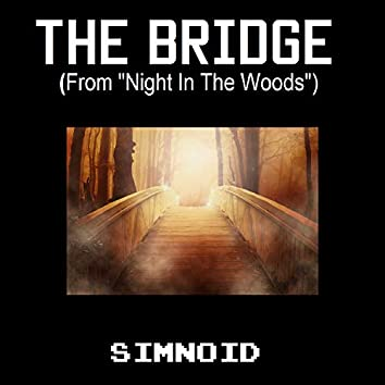"""The Bridge (From """"Night in the Woods"""")"""