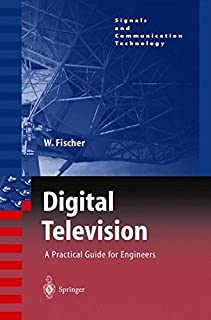 Digital Television: A Practical Guide for Engineers (Signals and Communication Technology)