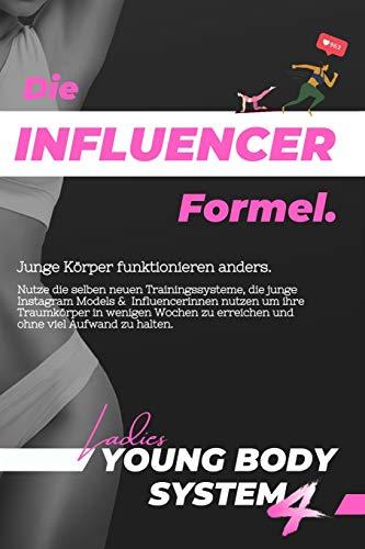 Die Influencer Formel: Ohne fasten erfolgreich abnehmen & Bauchfett verbrennen für Jugendliche mit den gesunden Abnehm-Methoden von echten Instagram ... +16 Ernährungspläne, 12 kurze Workouts, uvm!