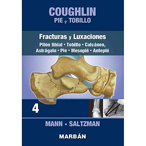 Coughlin Pie y Tobillo 4. Fracturas y Luxaciones. Pilón Tibial. Tobillo. Calcáneo. Pie.