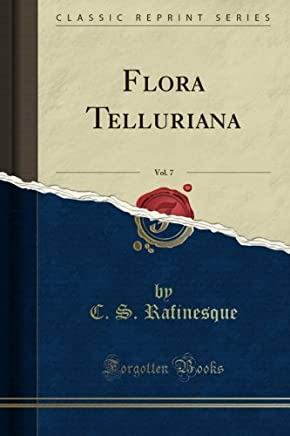 Flora Telluriana, Vol. 7 (Classic Reprint)