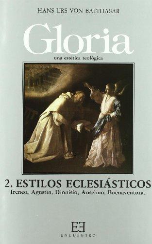 Gloria. Una estética teológica / 2: Estilos eclesiásticos. Ireneo, Agustín, Dionisio, Anselmo, Buenaventura (Gloria-Teodramática-Teológica)