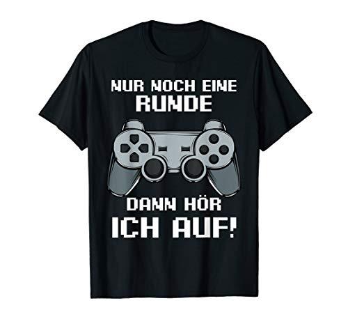 Nur Noch Eine Runde Dann Hör Ich Auf Zocker Gamer Lustig T-Shirt