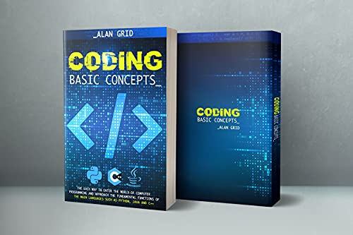 Coding Basic Concepts: The Easy Way to Enter the World of Computer Programming and Approach the Fundamental Functions of the Main Languages such as: Python, Java and C++ (English Edition)