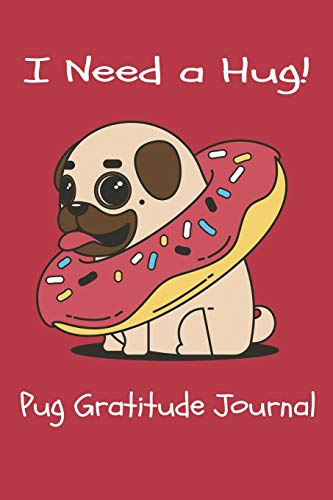 I Need a Hug!: Cute Pug Daily Gratitude Journal for Kids with Prompts | Christian Gratitude Journal for Girls | 2-Minute Gratitude Journal