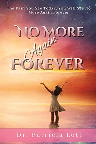 Compare Textbook Prices for No More Again Forever: The Pain You See Today, You Will See No More Again Forever  ISBN 9781087982496 by Lott, Patricia