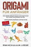 Origami für Anfänger: Das große Origami Buch für Kinder und Erwachsene: DIY Kunst aus Papier falten - Vom Papierflieger bis zum Schwan - inkl. 50 Anleitungen für tolle Figuren und Deko