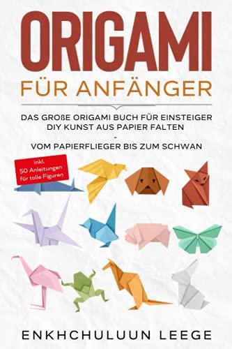 Origami für Anfänger: Das große Origami Buch für Kinder und Erwachsene: DIY Kunst aus Papier falten - Vom Papierflieger bis zum Schwan - inkl. 50 ... - inkl. 50 Anleitungen für tolle Figuren