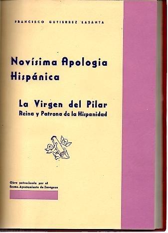 NOVISIMA APOLOGIA HISPANICA. LA VIRGEN DEL PILAR, REINA Y PATRONA DE LA HISPANIDAD (REPLICA A UNA ACUSACION INOPORTUNA, INFUNDADA Y EXTEMPORANEA).