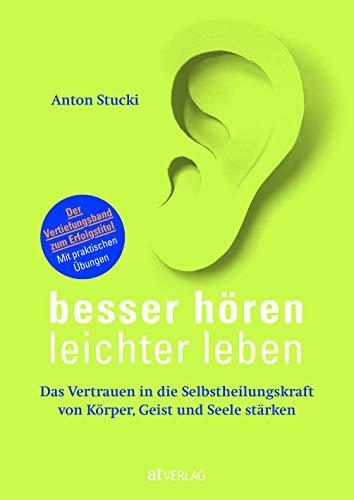 Besser hören – leichter leben: Das Vertrauen in die Selbstheilungskraft von Körper, Geist und Seele stärken. Der Vertiefungsband zum Erfolgstitel. Mit praktischen Übungen