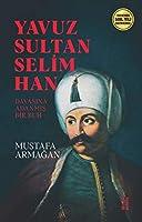 Yavuz Sultan Selim Han - Davasina Adanmis Bir Ruh