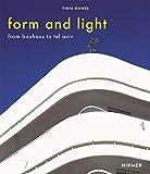Form and Light: From Bauhaus to Tel Aviv (Gebundene Ausgabe)