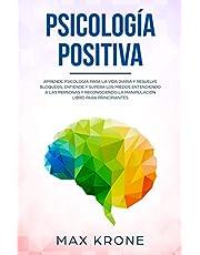 Psicología positiva: Aprende psicología para la vida diaria y resuelve bloqueos; Entiende y supera los miedos entendiendo a las personas y ... para principiantes: 1 (Psicología General)