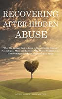 Recovering After Hidden Abuse: What The Victims Need to Know to Recognize the Signs of Psychological Abuse and Recovery from Mental Manipulation - Includes Emotional Abuse and Narcissistic Abuse