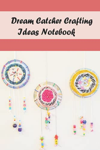 Dream Catcher Crafting Ideas Notebook: Notebook|Journal| Diary/ Lined - Size 6x9 Inches 100 Pages