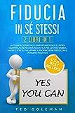 Fiducia in sé stessi: 2 libri in 1 - Terapia Cognitivo Comportamentale e Programmazione Neurolinguistica per gestire rabbia, ansia e stress. Sviluppare il proprio benessere con il pensiero positivo.