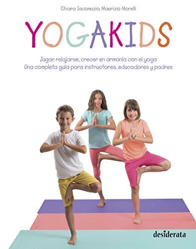 Yogakids: Jugar, relajarse, crecer en armonía con el yoga. Una completa guía para instructores, educadores y padres