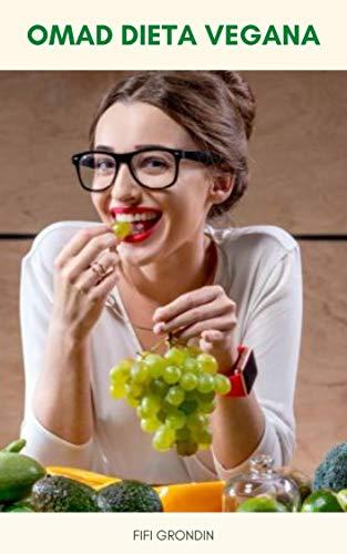 Omad Dieta Vegana : Omad Dieta Vegana Per La Perdita Di Peso - Come Mangiare Un Pasto Al Giorno Dieta Vegana - Dieta Vegana Omad E Diabete Di Tipo 2 (Italian Edition)