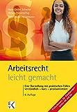 Arbeitsrecht - leicht gemacht: Eine Darstellung mit praktischen Fällen: Verständlich – kurz – praxisorientiert. Für Studierende in Recht