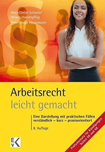 Arbeitsrecht - leicht gemacht: Eine Darstellung mit praktischen Fällen: Verständlich – kurz – praxisorientiert. Für Studierende in Recht, Wirtschaft ... Gewerkschaften. (GELBE SERIE)