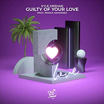 Guilty of Your Love