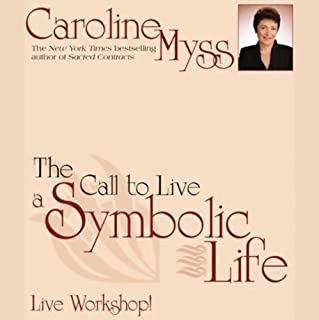 The Call to Live a Symbolic Life                   By:                                                                                                                                 Caroline Myss                               Narrated by:                                                                                                                                 Caroline Myss                      Length: 4 hrs and 7 mins     15 ratings     Overall 4.7