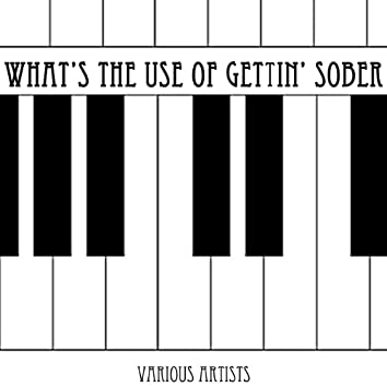 What's The Use Of Gettin' Sober