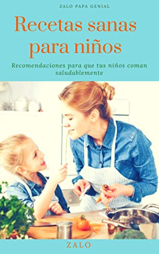 Recetas sanas para niños: Recomendaciones para una correcta nutrición de tus hijos, tips para cuidarse en cuarentena y mejorar su salud.