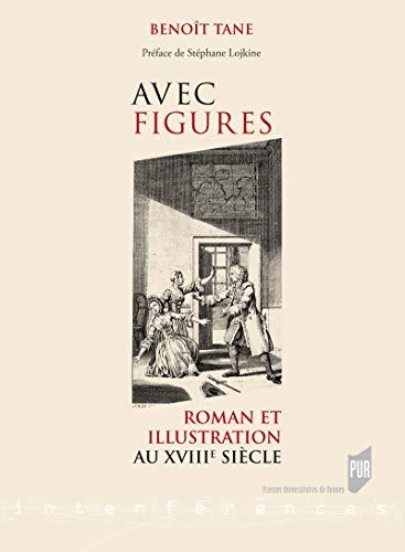 Avec figures: Roman et illustration au XVIIIe siècle ...