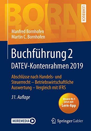 Buchführung 2 DATEV-Kontenrahmen 2019: Abschlüsse nach Handels- und Steuerrecht ― Betriebswirtschaftliche Auswertung ― Vergleich mit IFRS (Bornhofen Buchführung 2 LB)