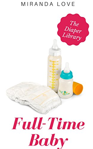 Full-Time Baby: An Adult Baby Diaper Chastity Cuckold Collection (The Diaper Library) (English Edition)