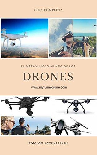 Guía practica. El maravilloso mundo de los drones: Desde principiantes en el...