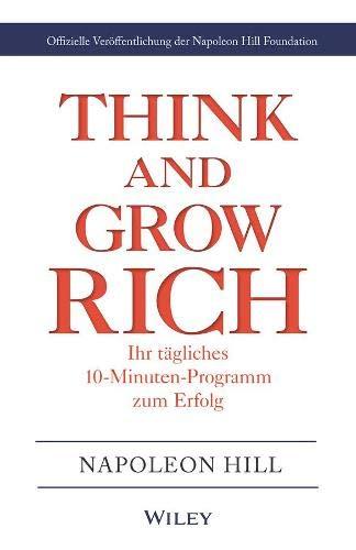 Think & Grow Rich - Ihr tägliches 10-Minuten-Programm zum Erfolg: Offizielle Veröffentlichung der Napoleon Hill Foundation