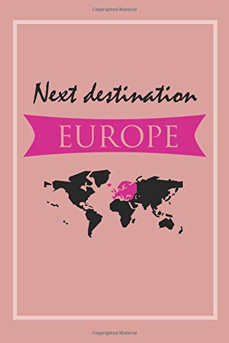 Next Destination Europe: Travel Notebook for Austria, Germany, England, Italy, Switzerland, Spain, France, Hungary & Co.