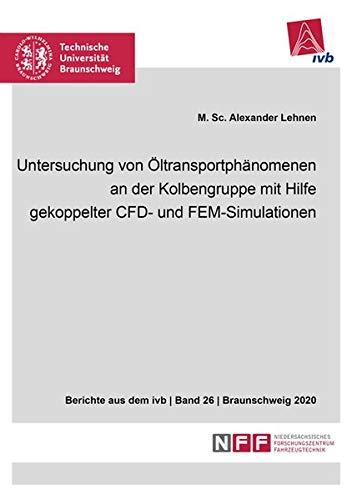 Untersuchung von Öltransportphänomenen an der Kolbengruppe mit Hilfe gekoppelter CFD- und FEM-Simulationen (Berichte aus dem ivb)