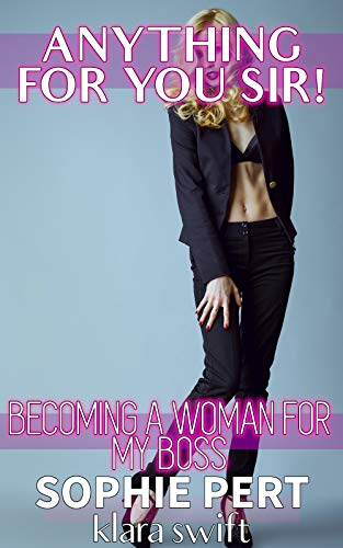 Anything For You Sir!: Becoming A Woman For My Boss (English Edition)