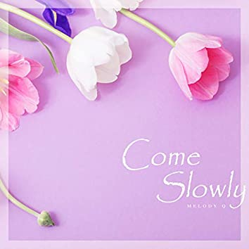 Come Slowly
