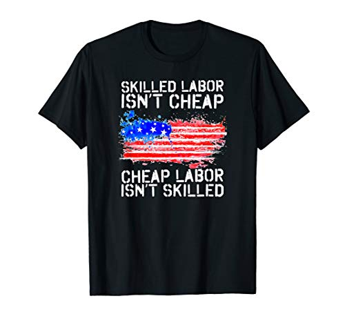 Skilled Labor Isn't Cheap Labor Day American Flag T-Shirt