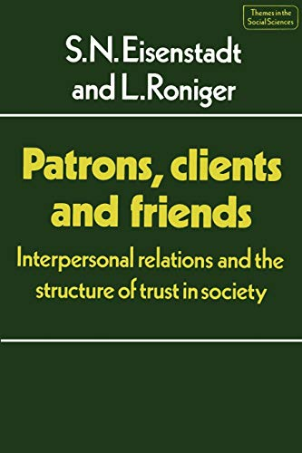 Compare Textbook Prices for Patrons, Clients and Friends: Interpersonal Relations and the Structure of Trust in Society Themes in the Social Sciences  ISBN 9780521288903 by Eisenstadt, S. N.,Roniger, Luis