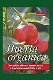 HUERTA ORGÁNICA: cómo cultivar alimentos sanos en su casa o departamento durante todo el año (ECOLOGIA, MEDIO AMBIENTE Y HUERTA, QUE ESTA PASANDO EN ... PRACTICAS PARA LOS TIEMPOS ACTUALES.)