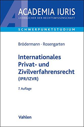 Internationales Privat- und Zivilverfahrensrecht (IPR/IZVR): Anleitung zur systematischen Fallbearbeitung (einschließlich schiedsrechtlicher Fälle) (Academia Iuris - Schwerpunktstudium)
